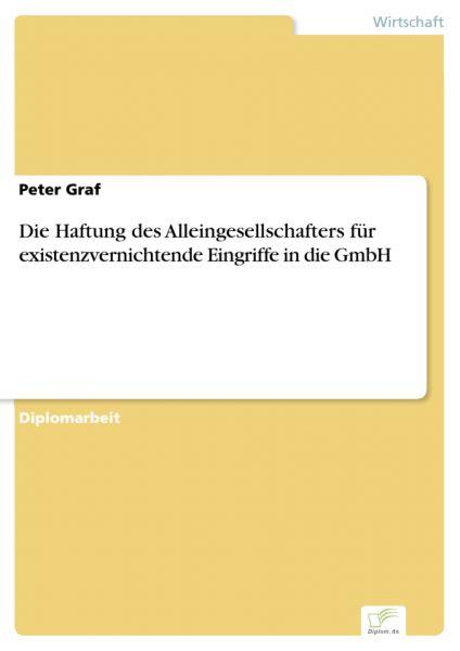 Die Haftung des Alleingesellschafters für existenzvernichtende Eingriffe in die GmbH