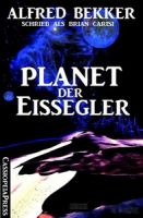 Alfred Bekker schrieb als Brian Carisi - Planet der Eisegler