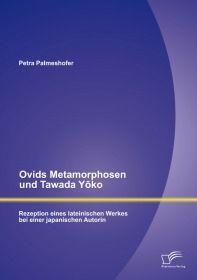 Ovids Metamorphosen und Tawada Yōko: Rezeption eines lateinischen Werkes bei einer japanischen Auto