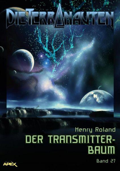 DIE TERRANAUTEN, Band 27: DER TRANSMITTER-BAUM