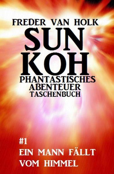 Sun Koh Taschenbuch #1: Ein Mann fällt vom Himmel