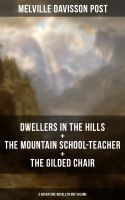 DWELLERS IN THE HILLS + THE MOUNTAIN SCHOOL-TEACHER + THE GILDED CHAIR: 3 Adventure Novels in One Vo