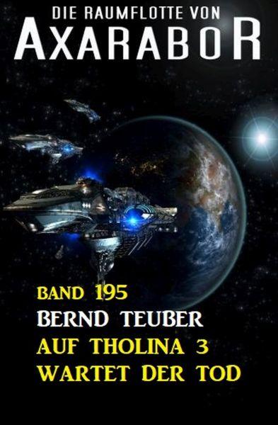 Auf Tholina 3 wartet der Tod: Die Raumflotte von Axarabor - Band 195