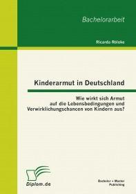 Kinderarmut in Deutschland: Wie wirkt sich Armut auf die Lebensbedingungen und Verwirklichungschance
