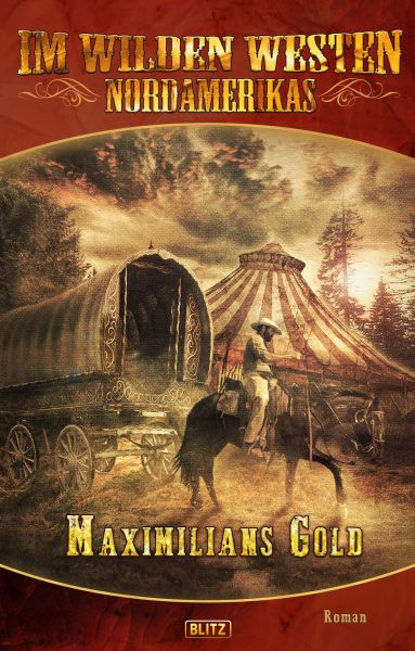 Im wilden Westen Nordamerikas 06: Maximilians Gold