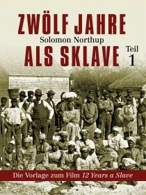 Zwölf Jahre als Sklave - 12 Years A Slave (Teil 1)