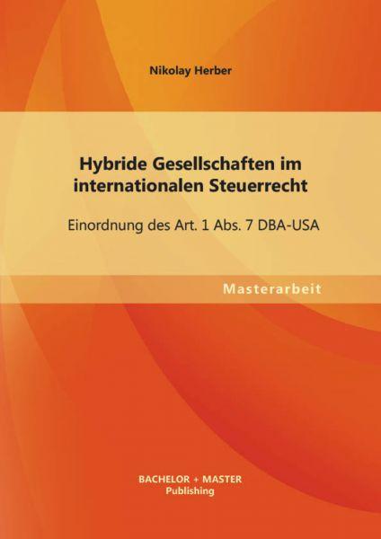 Hybride Gesellschaften im internationalen Steuerrecht: Einordnung des Art. 1 Abs. 7 DBA-USA