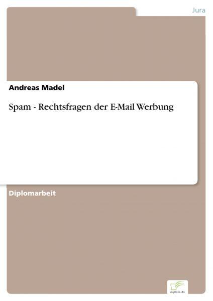 Spam - Rechtsfragen der E-Mail Werbung
