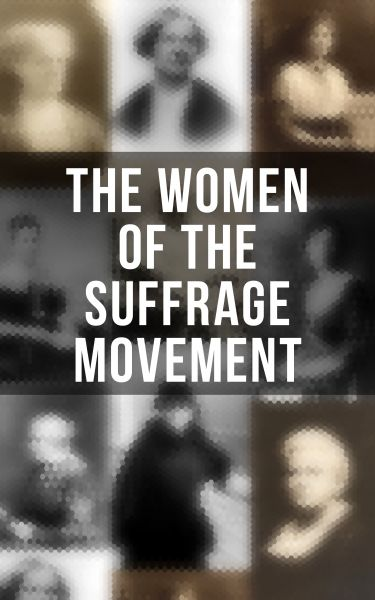 The Women of the Suffrage Movement