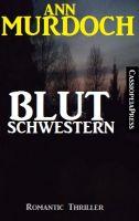 Ann Murdoch Romantic Thriller: Blutschwestern