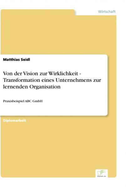 Von der Vision zur Wirklichkeit - Transformation eines Unternehmens zur lernenden Organisation