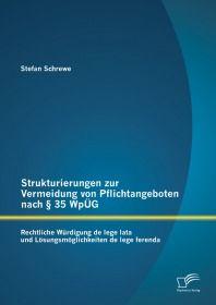 Strukturierungen zur Vermeidung von Pflichtangeboten nach § 35 WpÜG: Rechtliche Würdigung de lege la