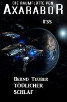 Die Raumflotte von Axarabor #35: Tödlicher Schlaf