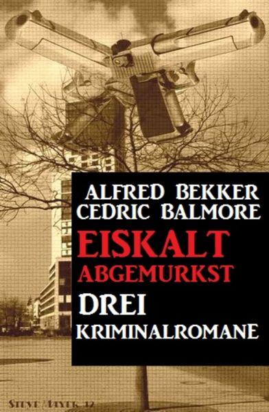 Drei Kriminalromane: Eiskalt abgemurkst