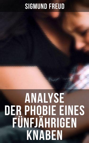 Sigmund Freud: Analyse der Phobie eines fünfjährigen Knaben