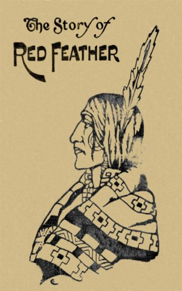 The Story of Red Feather: A Tale of the American Frontier