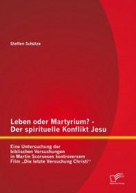 Leben oder Martyrium? - Der spirituelle Konflikt Jesu: Eine Untersuchung der biblischen Versuchungen
