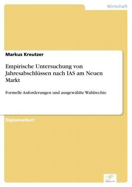 Empirische Untersuchung von Jahresabschlüssen nach IAS am Neuen Markt