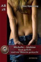 Michelle Azubine - Hart gefickt und zur Sklavin gemacht