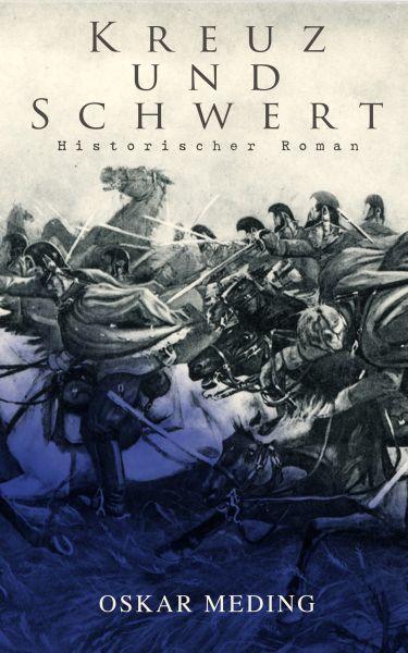 Kreuz und Schwert: Historischer Roman