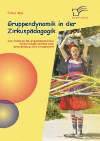 Gruppendynamik in der Zirkuspädagogik: Eine Studie zu den gruppendynamischen Veränderungen während e