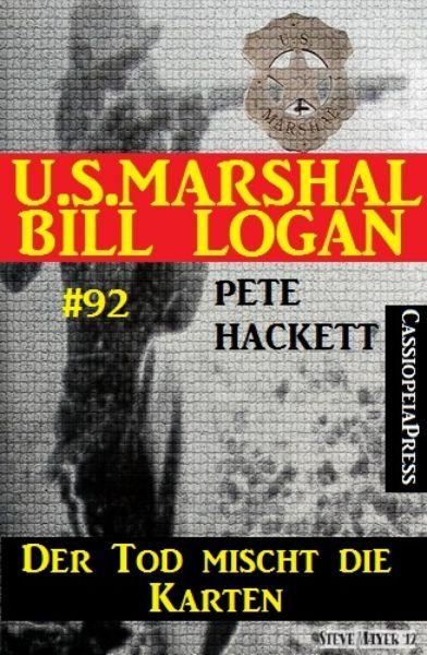 Der Tod mischt die Karten (U.S. Marshal Bill Logan Band 92)