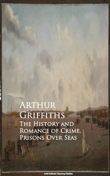 The History and Romance of Crime. Prisons Over Seas