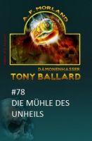 Tony Ballard #78: Die Mühle des Unheils