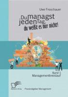 Du managst jeden Tag, du weißt es nur nicht – Praxisratgeber Management: Band 1 Managementkrei