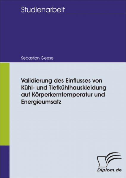 Validierung des Einflusses von Kühl- und Tiefkühlhauskleidung auf Körperkerntemperatur und Energieum