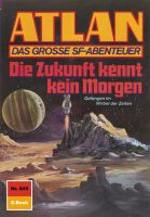 Atlan 845: Die Zukunft kennt kein Morgen (Heftroman)