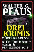 Drei Walter G. Pfaus Krimis: Mörderkarussell & Ein Toter spielt falsch & Der lebende Tote