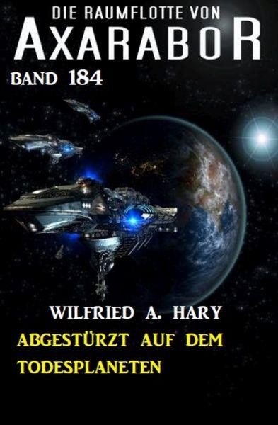 Abgestürzt auf dem Todesplaneten: Die Raumflotte von Axarabor - Band 184