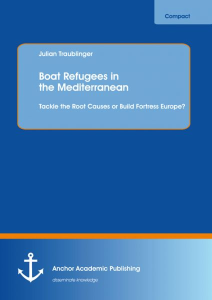Boat Refugees in the Mediterranean: Tackle the Root Causes or Build Fortress Europe?