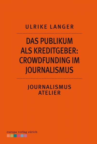 Das Publikum als Kreditgeber: Crowdfounding im Journalismus