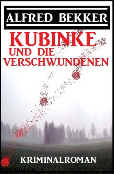 Kubinke und die Verschwundenen: Kriminalroman