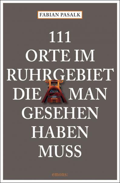 111 Orte im Ruhrgebiet die man gesehen haben muss, Band 1