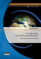 Der Club of Rome und die Grenzen des Wachstums: Anmerkungen zur Zukunft der Menschheit