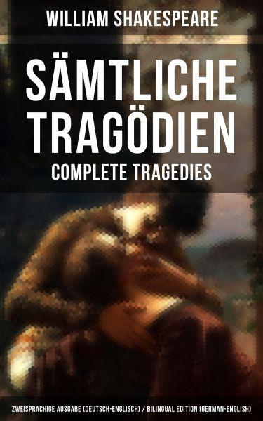 Sämtliche Tragödien - Complete Tragedies: Zweisprachige Ausgabe (Deutsch-Englisch) / Bilingual editi