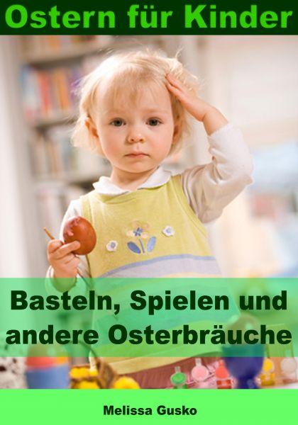 Ostern für Kinder - Basteln, Spielen und andere Osterbräuche