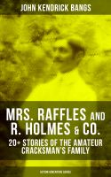 MRS. RAFFLES and R. HOLMES & CO. – 20+ Stories of the Amateur Cracksman's Family (Action Adventure S