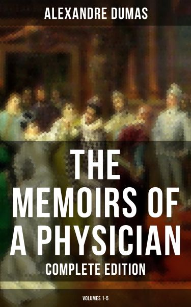 THE MEMOIRS OF A PHYSICIAN (Complete Edition: Volumes 1-5)