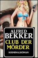 Alfred Bekker Kriminalroman: Club der Mörder