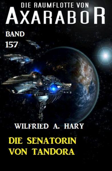 Die Senatorin von Tandora: Die Raumflotte von Axarabor - Band 157