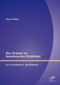 """Das Grauen im konstruierten Erzähltext: Zu E.T.A Hoffmanns """"Nachtstücken"""""""