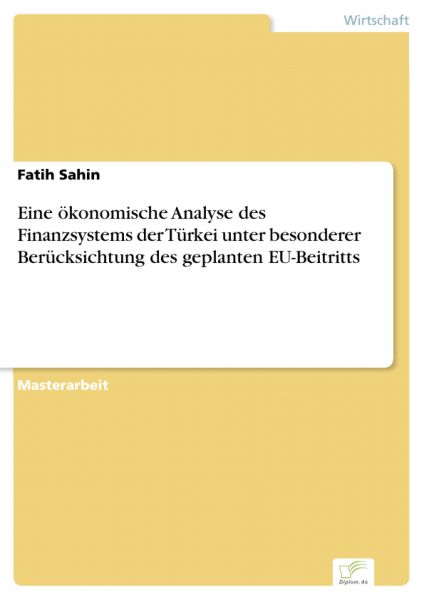 Eine ökonomische Analyse des Finanzsystems der Türkei unter besonderer Berücksichtung des geplanten