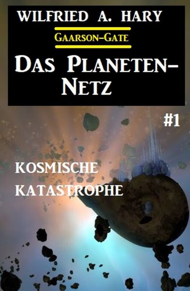 Das Planeten-Netz 1: Kosmische Katastrophe
