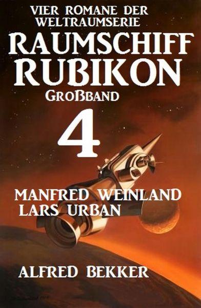 Großband Raumschiff Rubikon 4 - Vier Romane der Weltraumserie
