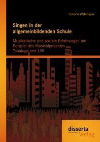Singen in der allgemeinbildenden Schule - Musikalische und soziale Erfahrungen am Beispiel des Music