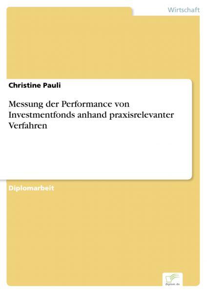 Messung der Performance von Investmentfonds anhand praxisrelevanter Verfahren